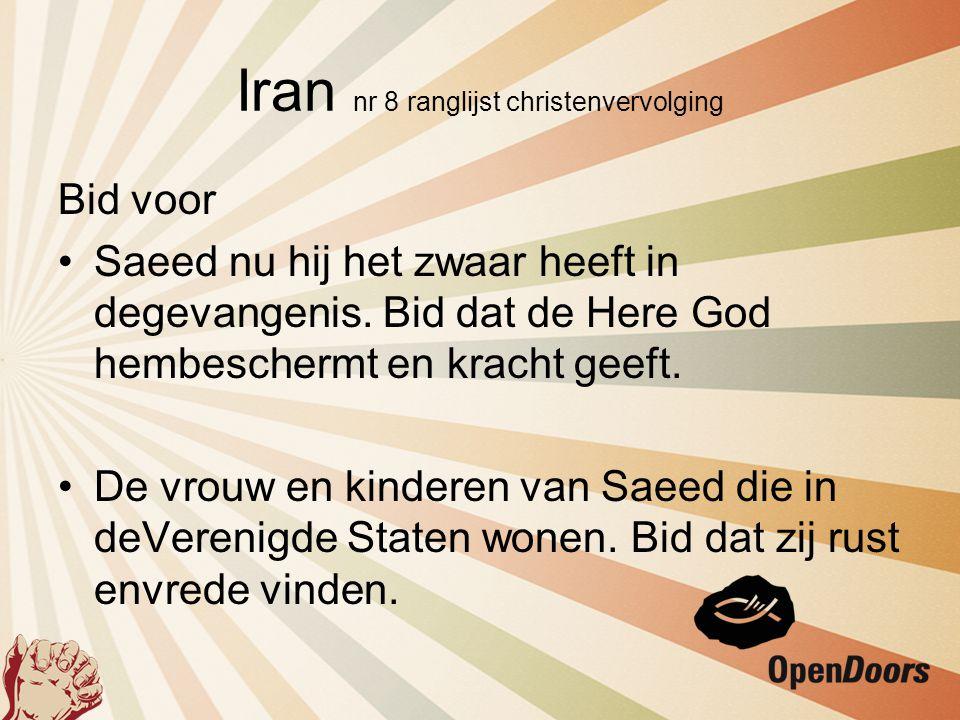 Iran nr 8 ranglijst christenvervolging Bid voor •Saeed nu hij het zwaar heeft in degevangenis. Bid dat de Here God hembeschermt en kracht geeft. •De v