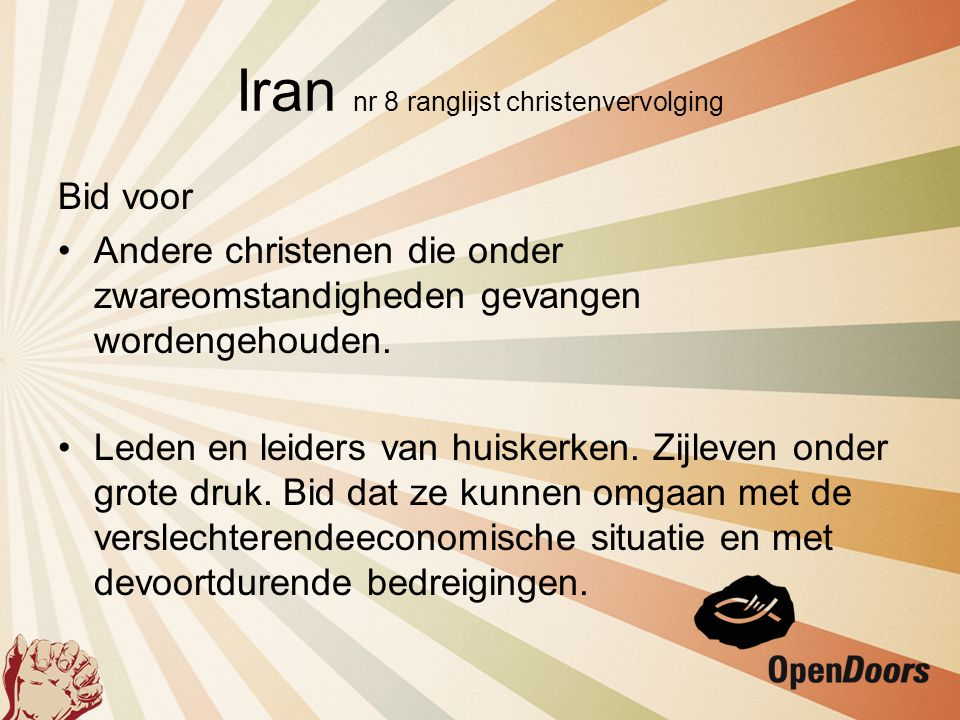 Iran nr 8 ranglijst christenvervolging Bid voor •Andere christenen die onder zwareomstandigheden gevangen wordengehouden. •Leden en leiders van huiske