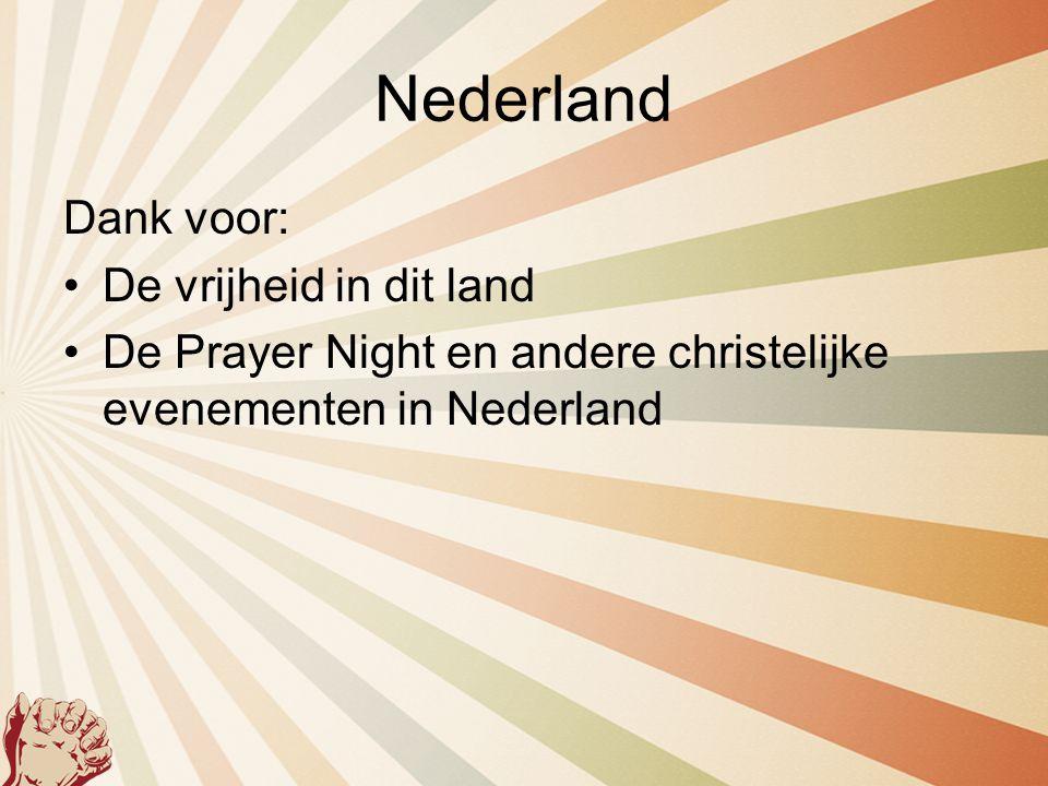 Nederland Dank voor: •De vrijheid in dit land •De Prayer Night en andere christelijke evenementen in Nederland