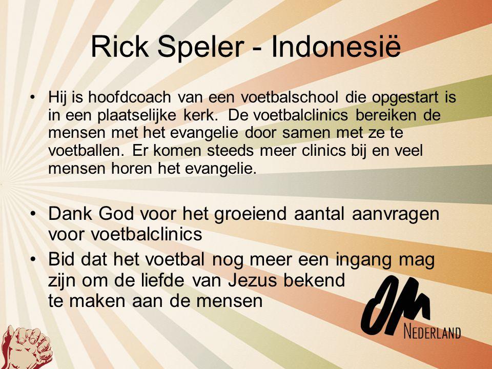 Rick Speler - Indonesië •Hij is hoofdcoach van een voetbalschool die opgestart is in een plaatselijke kerk. De voetbalclinics bereiken de mensen met h