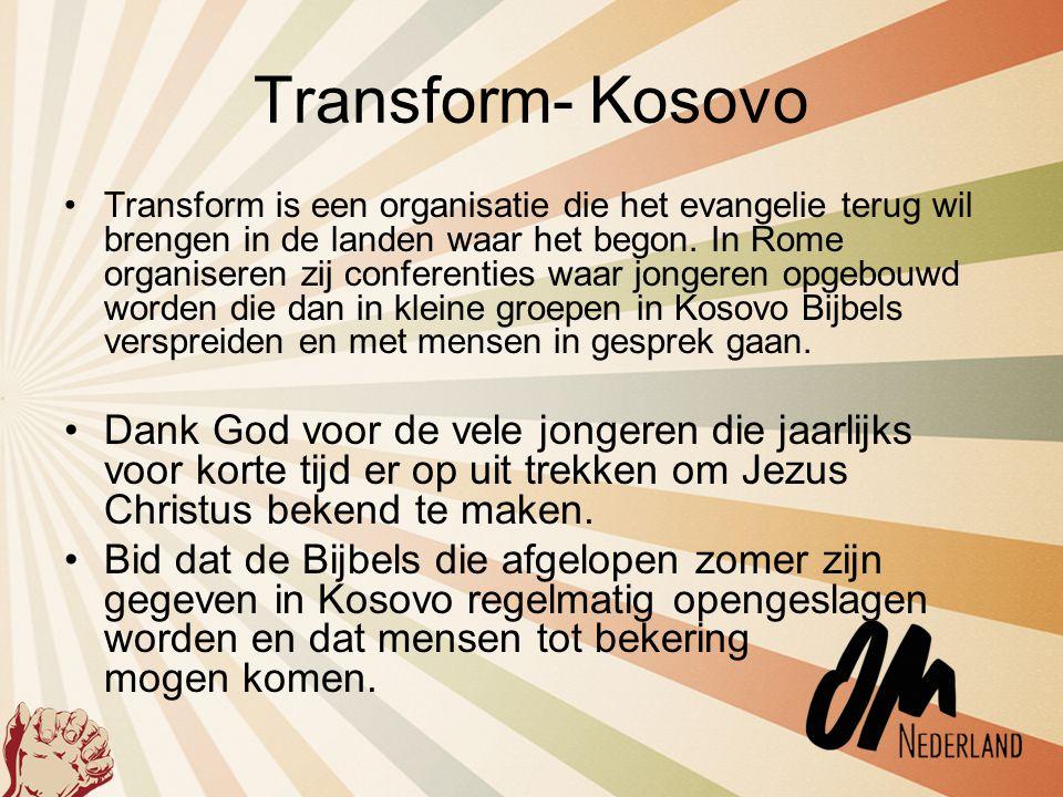 Transform- Kosovo •Transform is een organisatie die het evangelie terug wil brengen in de landen waar het begon. In Rome organiseren zij conferenties