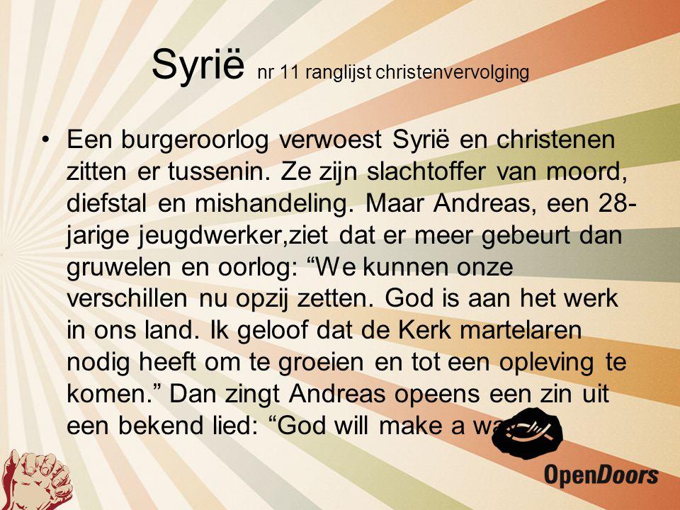 Syrië nr 11 ranglijst christenvervolging Bid voor •Andreas en andere Syrischechristenen die in hun land blijven ommensen te helpen en hen het evangeliete vertellen.