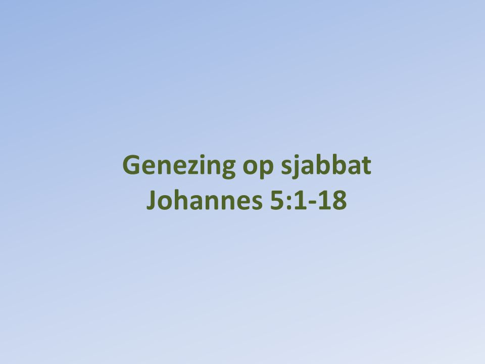 Genezing op sjabbat Johannes 5:1-18
