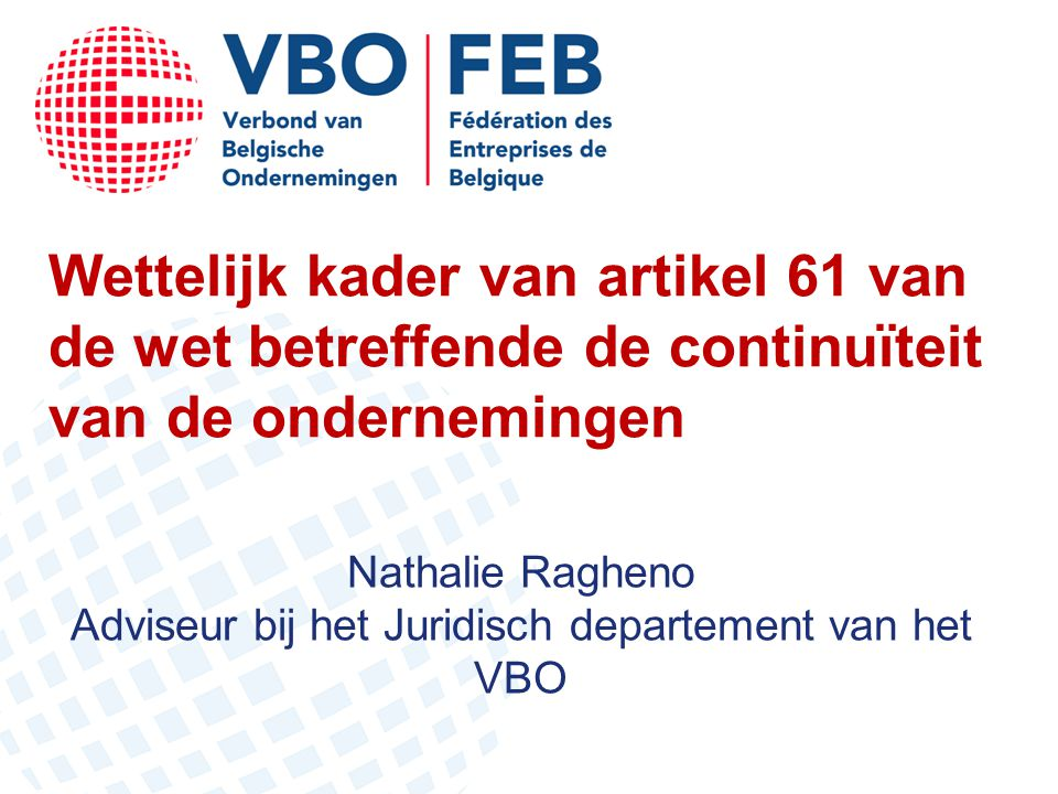 Wettelijk kader van artikel 61 van de wet betreffende de continuïteit van de ondernemingen Nathalie Ragheno Adviseur bij het Juridisch departement van