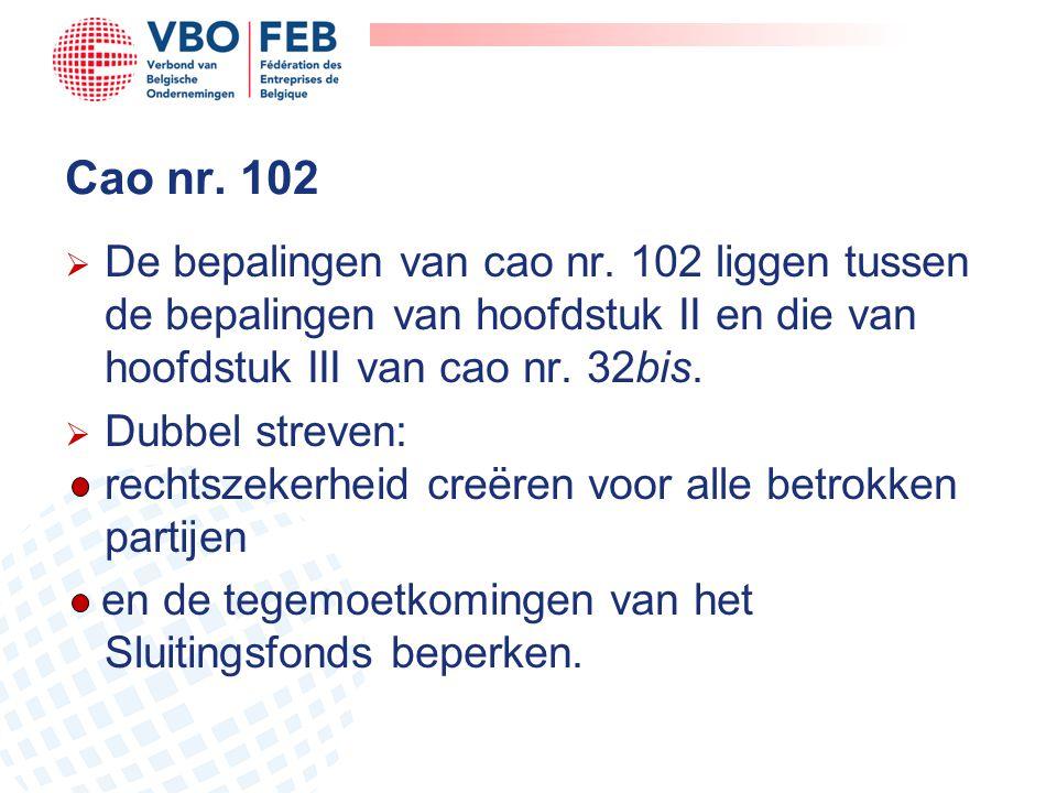 Cao nr. 102  De bepalingen van cao nr. 102 liggen tussen de bepalingen van hoofdstuk II en die van hoofdstuk III van cao nr. 32bis.  Dubbel streven: