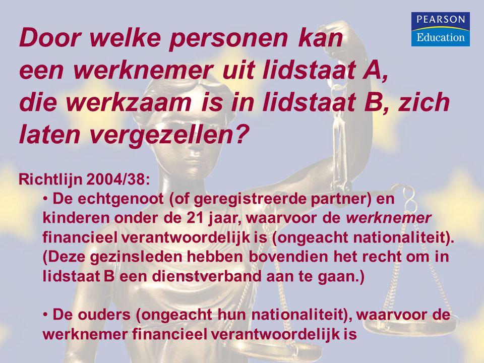 Door welke personen kan een werknemer uit lidstaat A, die werkzaam is in lidstaat B, zich laten vergezellen? Richtlijn 2004/38: • De echtgenoot (of ge