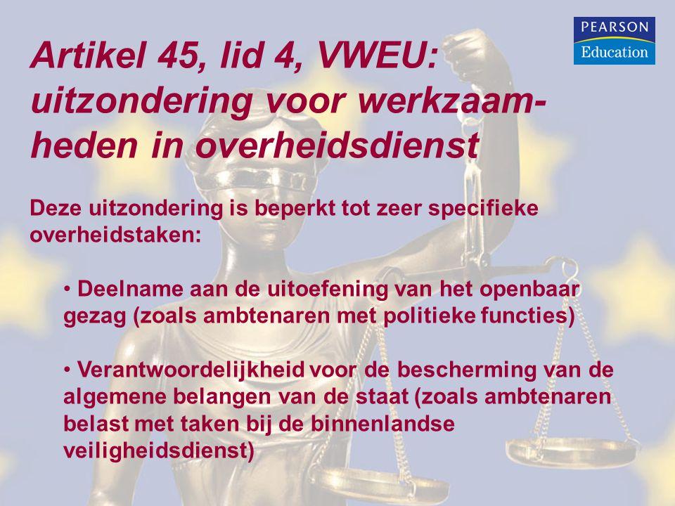 Artikel 45, lid 4, VWEU: uitzondering voor werkzaam- heden in overheidsdienst Deze uitzondering is beperkt tot zeer specifieke overheidstaken: • Deeln