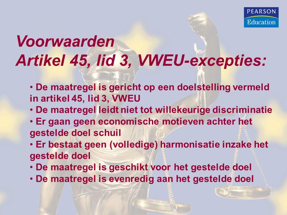 Voorwaarden Artikel 45, lid 3, VWEU-excepties: • De maatregel is gericht op een doelstelling vermeld in artikel 45, lid 3, VWEU • De maatregel leidt n