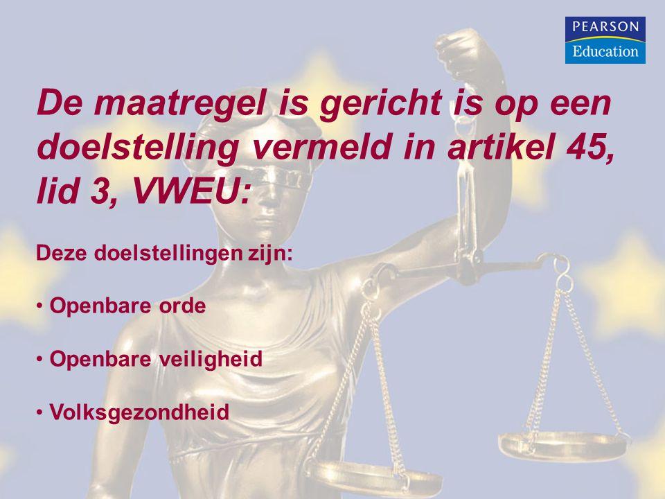 De maatregel is gericht is op een doelstelling vermeld in artikel 45, lid 3, VWEU: Deze doelstellingen zijn: • Openbare orde • Openbare veiligheid • Volksgezondheid