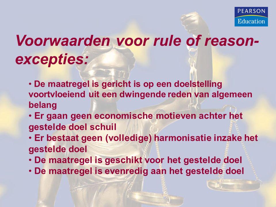 Voorwaarden voor rule of reason- excepties: • De maatregel is gericht is op een doelstelling voortvloeiend uit een dwingende reden van algemeen belang