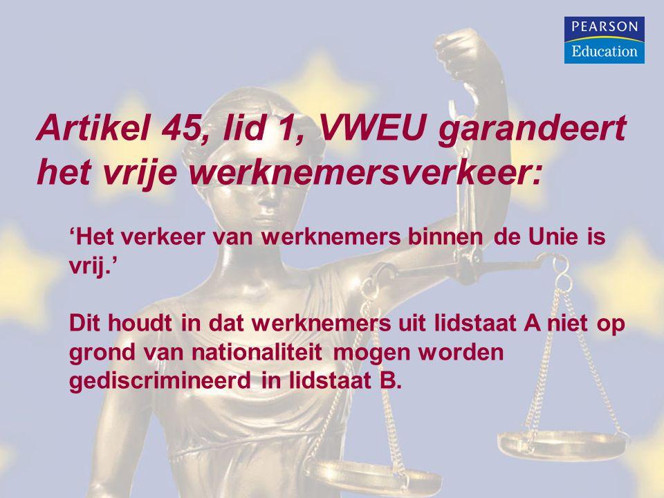 Artikel 45, lid 1, VWEU garandeert het vrije werknemersverkeer: 'Het verkeer van werknemers binnen de Unie is vrij.' Dit houdt in dat werknemers uit lidstaat A niet op grond van nationaliteit mogen worden gediscrimineerd in lidstaat B.
