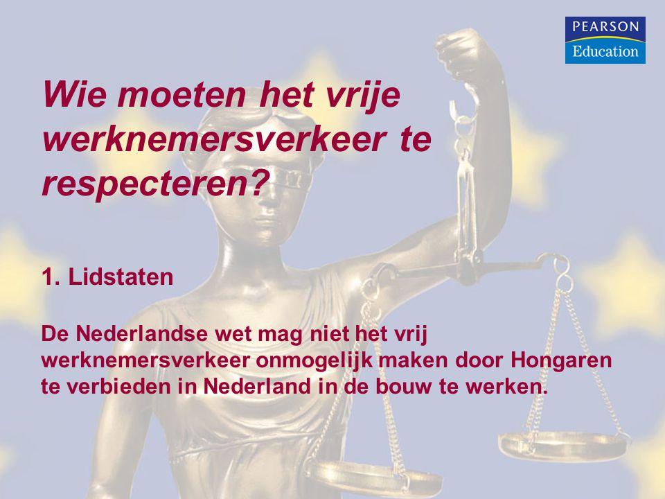 Wie moeten het vrije werknemersverkeer te respecteren? 1. Lidstaten De Nederlandse wet mag niet het vrij werknemersverkeer onmogelijk maken door Honga