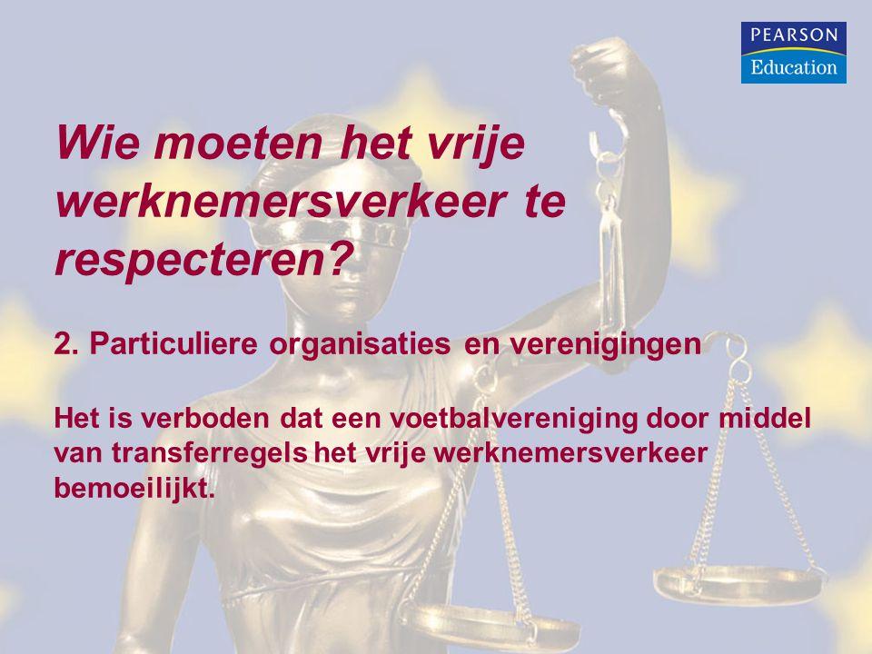 Wie moeten het vrije werknemersverkeer te respecteren? 2. Particuliere organisaties en verenigingen Het is verboden dat een voetbalvereniging door mid