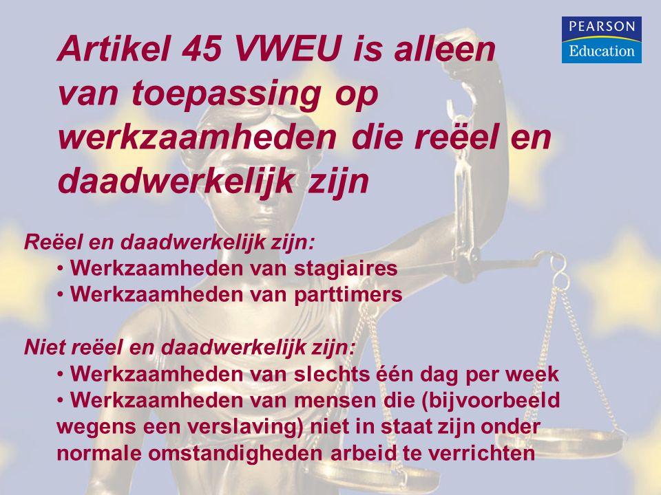 Artikel 45 VWEU is alleen van toepassing op werkzaamheden die reëel en daadwerkelijk zijn Reëel en daadwerkelijk zijn: • Werkzaamheden van stagiaires