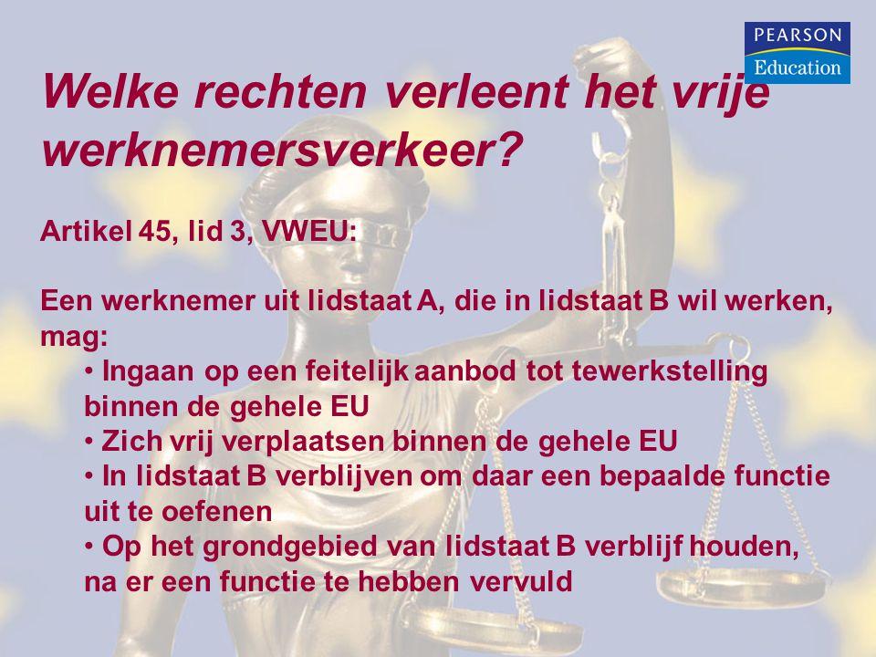 Welke rechten verleent het vrije werknemersverkeer? Artikel 45, lid 3, VWEU: Een werknemer uit lidstaat A, die in lidstaat B wil werken, mag: • Ingaan