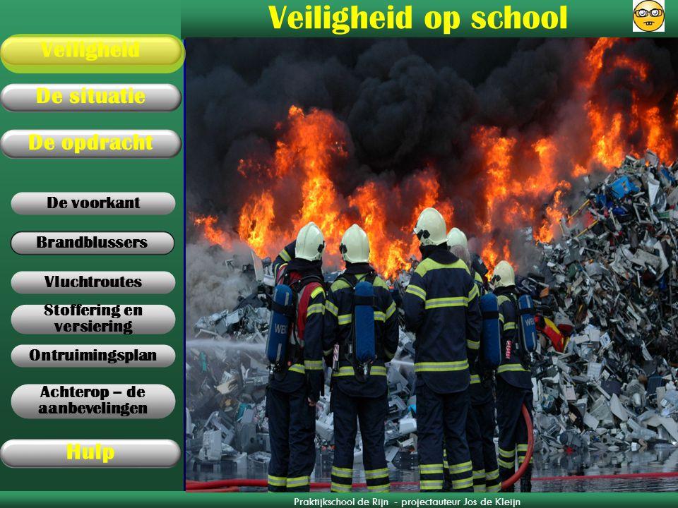 Praktijkschool de Rijn - projectauteur Jos de Kleijn Brandblussers De opdracht Veiligheid De situatie Hulp Stoffering en versiering Ontruimingsplan Vl