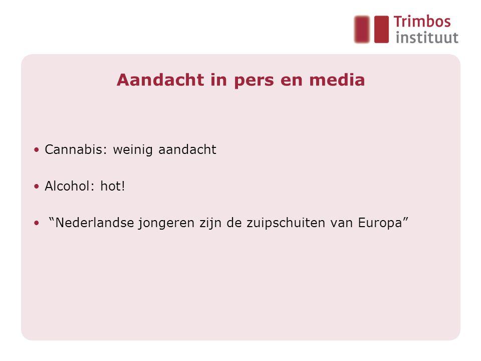 Aandacht in pers en media • Cannabis: weinig aandacht • Alcohol: hot.
