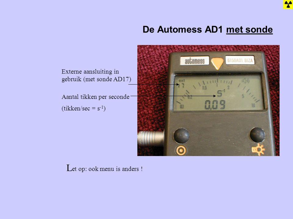 Aantal tikken per seconde (tikken/sec = s -1 ) Externe aansluiting in gebruik (met sonde AD17) L et op: ook menu is anders !