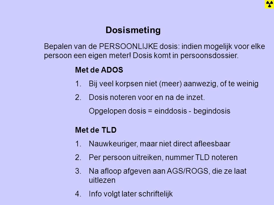 Dosismeting Bepalen van de PERSOONLIJKE dosis: indien mogelijk voor elke persoon een eigen meter! Dosis komt in persoonsdossier. Met de ADOS 1.Bij vee