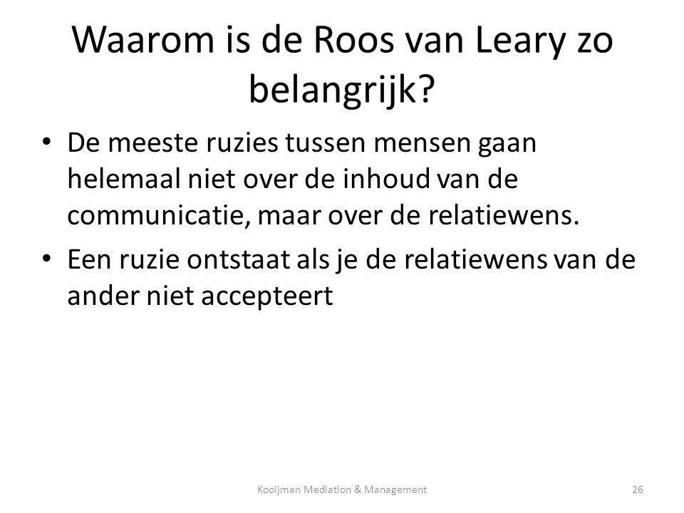 Waarom is de Roos van Leary zo belangrijk? • De meeste ruzies tussen mensen gaan helemaal niet over de inhoud van de communicatie, maar over de relati