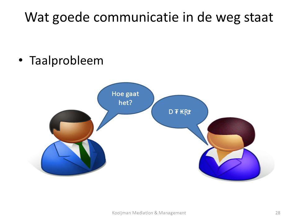 Wat goede communicatie in de weg staat • Taalprobleem Hoe gaat het? D ₮ ₭Ɽⱦ Kooijman Mediation & Management28