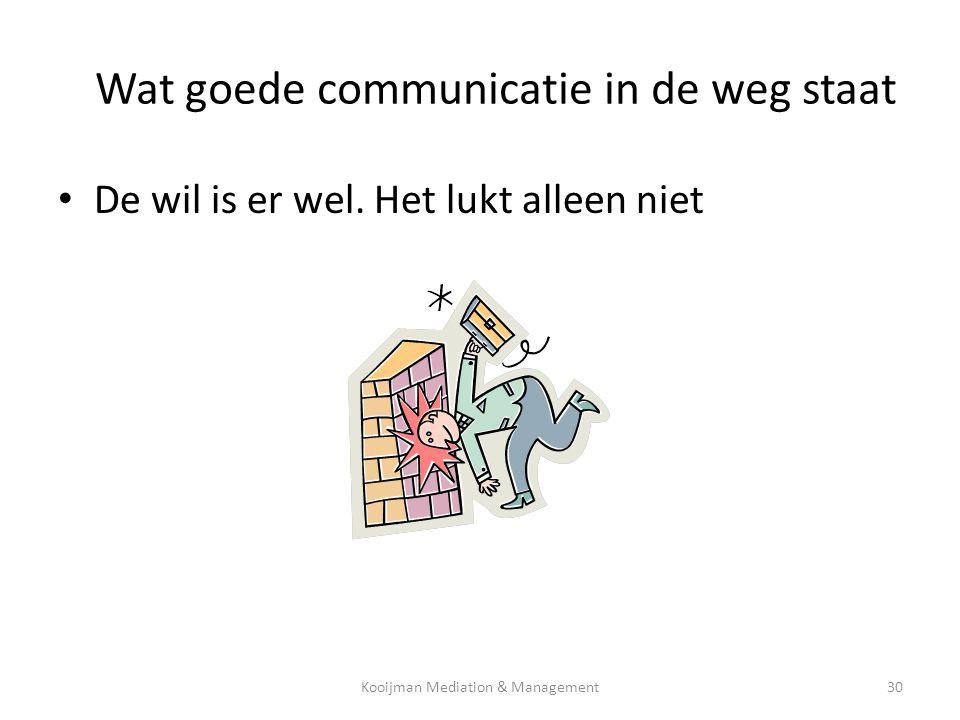 Wat goede communicatie in de weg staat • De wil is er wel. Het lukt alleen niet Kooijman Mediation & Management30