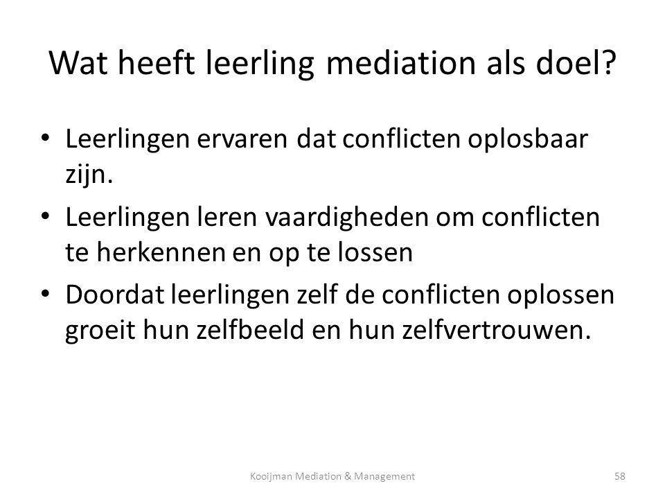 Wat heeft leerling mediation als doel? • Leerlingen ervaren dat conflicten oplosbaar zijn. • Leerlingen leren vaardigheden om conflicten te herkennen