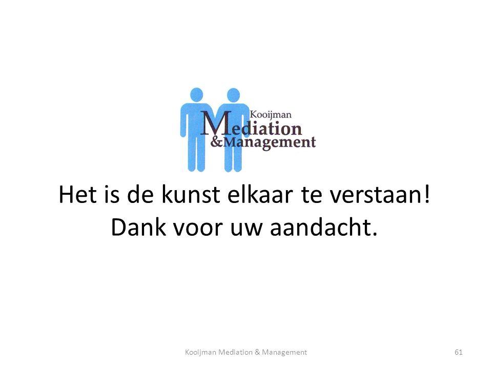 Het is de kunst elkaar te verstaan! Dank voor uw aandacht. Kooijman Mediation & Management61