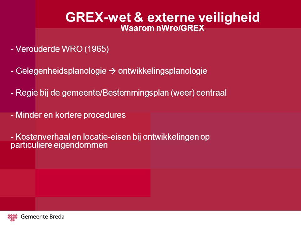 GREX-wet en externe veiligheid Zorg dat je vroeg in het (ruimtelijke ontwikkelings)proces aan tafel zit, zodat je met de GREX invloed uit kan oefenen Geen bekende voorbeelden (zeker niet met jurisprudentie), maar wel een Handreiking Grondexploitatiewet geschreven door VROM, VNG en VVG