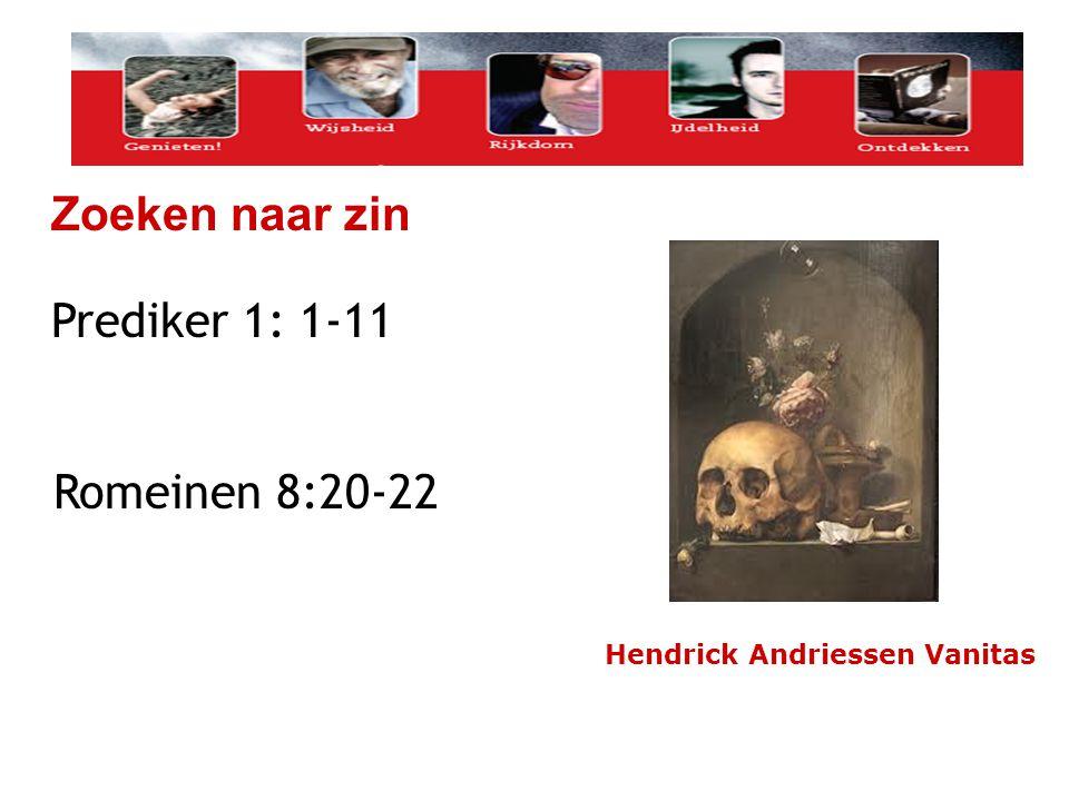 Zoeken naar zin Prediker 1: 1-11 Romeinen 8:20-22 Hendrick Andriessen Vanitas