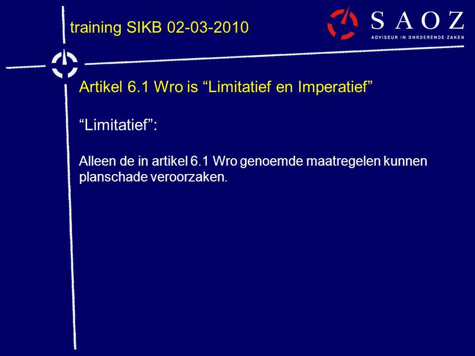 """training SIKB 02-03-2010 Artikel 6.1 Wro is """"Limitatief en Imperatief"""" """"Limitatief"""": Alleen de in artikel 6.1 Wro genoemde maatregelen kunnen planscha"""