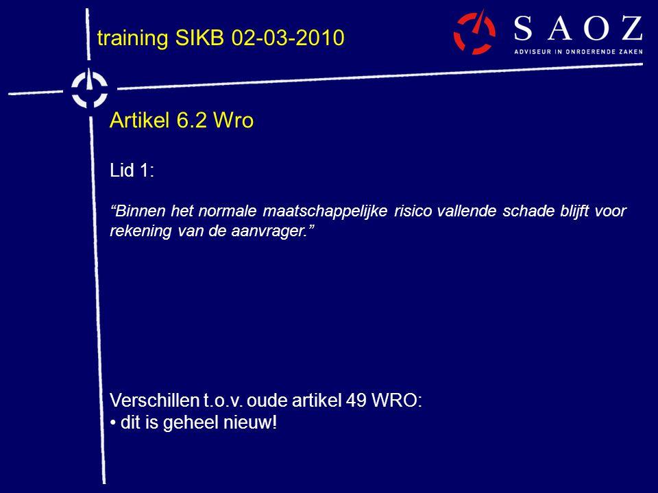 """training SIKB 02-03-2010 Artikel 6.2 Wro Lid 1: """"Binnen het normale maatschappelijke risico vallende schade blijft voor rekening van de aanvrager."""" Ve"""
