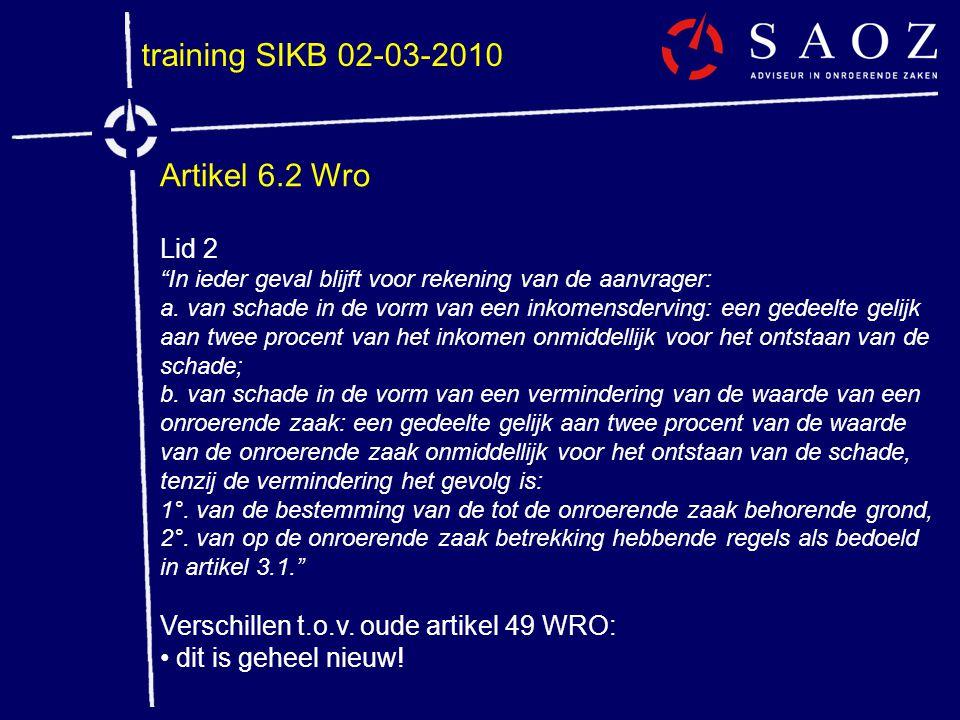 """training SIKB 02-03-2010 Artikel 6.2 Wro Lid 2 """"In ieder geval blijft voor rekening van de aanvrager: a. van schade in de vorm van een inkomensderving"""