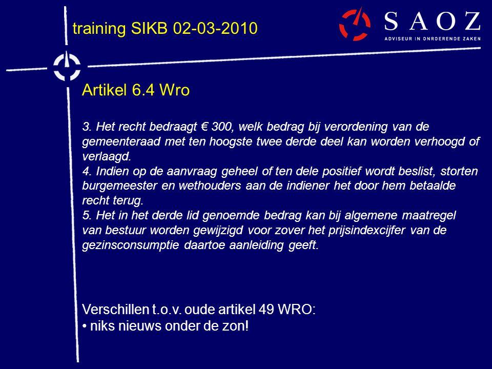 training SIKB 02-03-2010 Artikel 6.4 Wro 3. Het recht bedraagt € 300, welk bedrag bij verordening van de gemeenteraad met ten hoogste twee derde deel