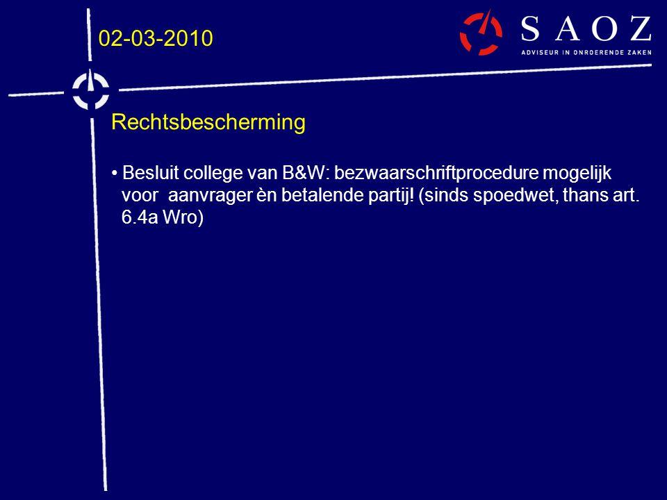 02-03-2010 Rechtsbescherming • Besluit college van B&W: bezwaarschriftprocedure mogelijk voor aanvrager èn betalende partij! (sinds spoedwet, thans ar