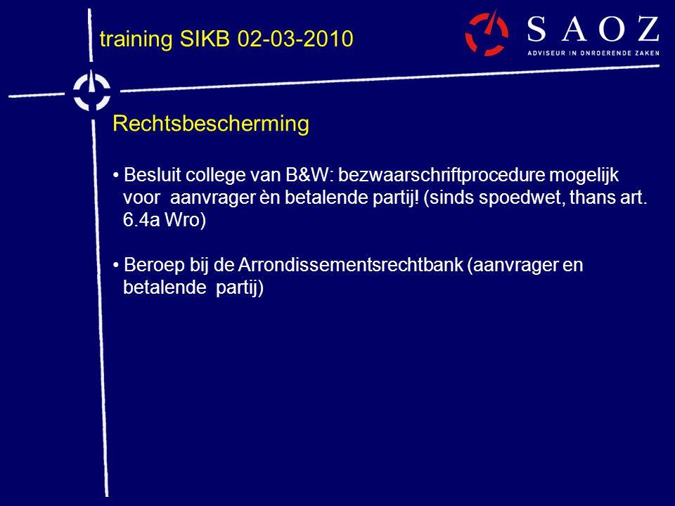training SIKB 02-03-2010 Rechtsbescherming • Besluit college van B&W: bezwaarschriftprocedure mogelijk voor aanvrager èn betalende partij! (sinds spoe