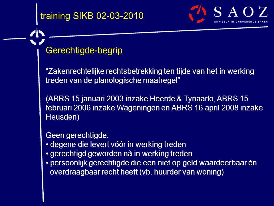 """training SIKB 02-03-2010 Gerechtigde-begrip """"Zakenrechtelijke rechtsbetrekking ten tijde van het in werking treden van de planologische maatregel"""" (AB"""