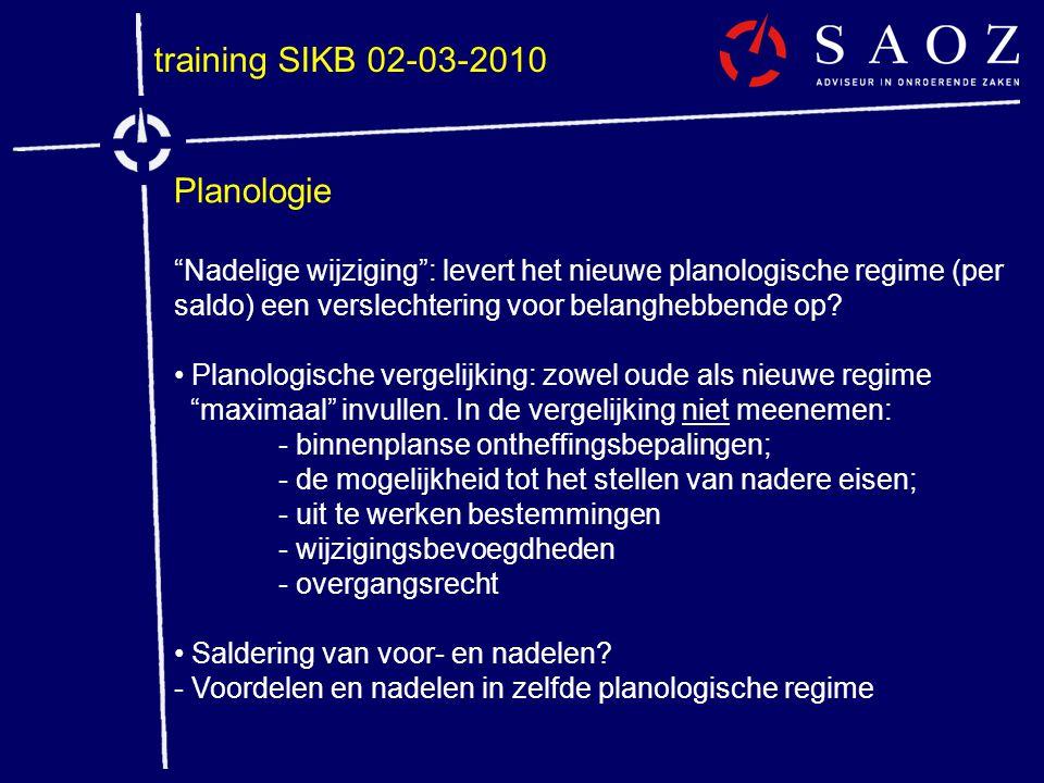 """training SIKB 02-03-2010 Planologie """"Nadelige wijziging"""": levert het nieuwe planologische regime (per saldo) een verslechtering voor belanghebbende op"""