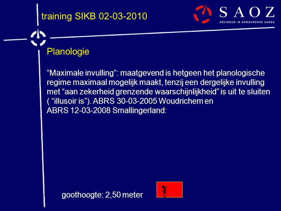 """training SIKB 02-03-2010 Planologie """"Maximale invulling"""": maatgevend is hetgeen het planologische regime maximaal mogelijk maakt, tenzij een dergelijk"""