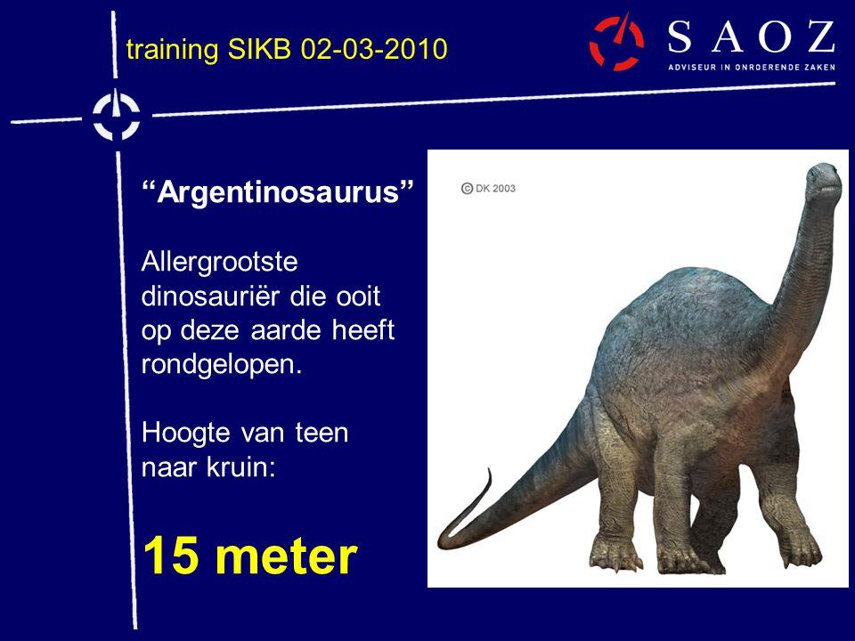"""training SIKB 02-03-2010 """"Argentinosaurus"""" Allergrootste dinosauriër die ooit op deze aarde heeft rondgelopen. Hoogte van teen naar kruin: 15 meter"""
