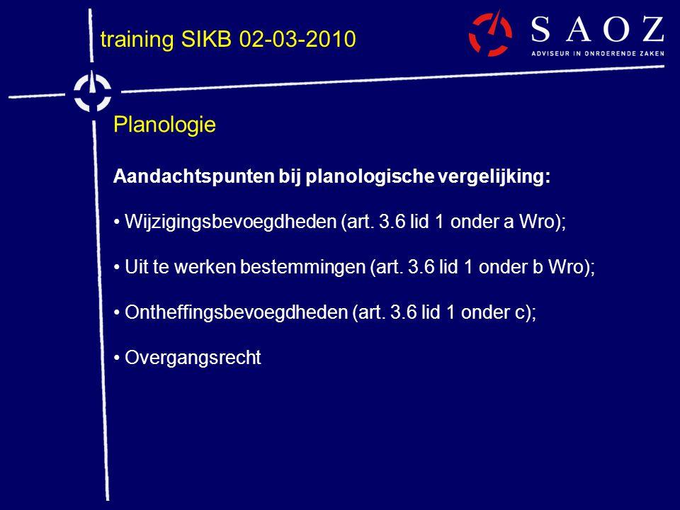 training SIKB 02-03-2010 Planologie Aandachtspunten bij planologische vergelijking: • Wijzigingsbevoegdheden (art. 3.6 lid 1 onder a Wro); • Uit te we