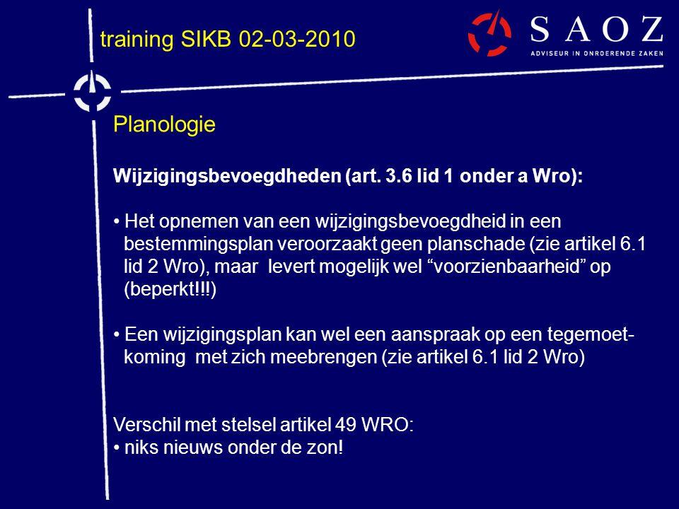 training SIKB 02-03-2010 Planologie Wijzigingsbevoegdheden (art. 3.6 lid 1 onder a Wro): • Het opnemen van een wijzigingsbevoegdheid in een bestemming