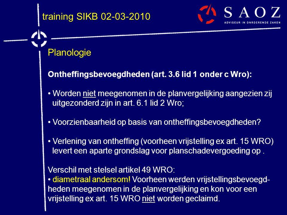 training SIKB 02-03-2010 Planologie Ontheffingsbevoegdheden (art. 3.6 lid 1 onder c Wro): • Worden niet meegenomen in de planvergelijking aangezien zi