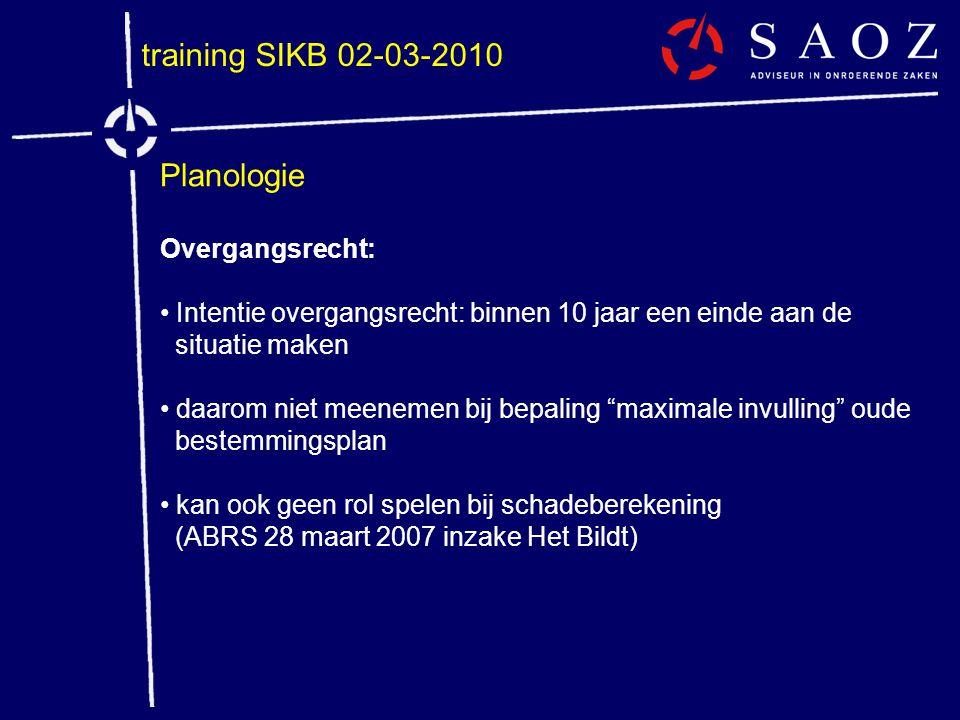 training SIKB 02-03-2010 Planologie Overgangsrecht: • Intentie overgangsrecht: binnen 10 jaar een einde aan de situatie maken • daarom niet meenemen b