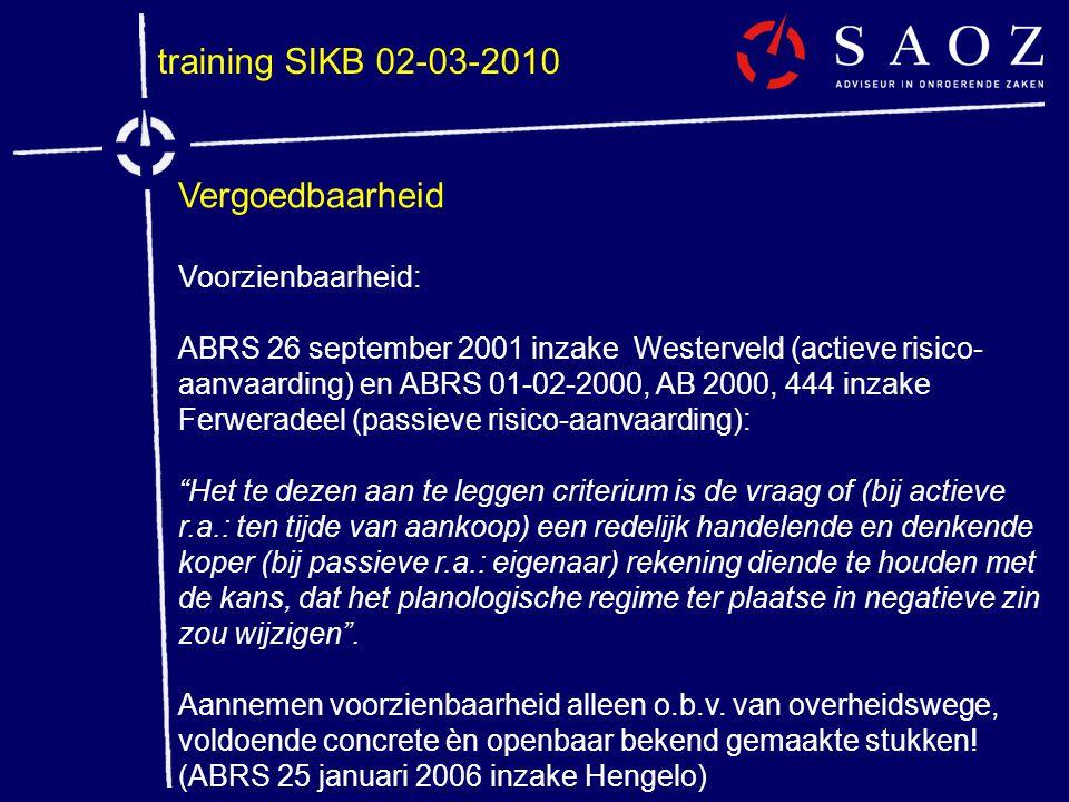 training SIKB 02-03-2010 Vergoedbaarheid Voorzienbaarheid: ABRS 26 september 2001 inzake Westerveld (actieve risico- aanvaarding) en ABRS 01-02-2000,