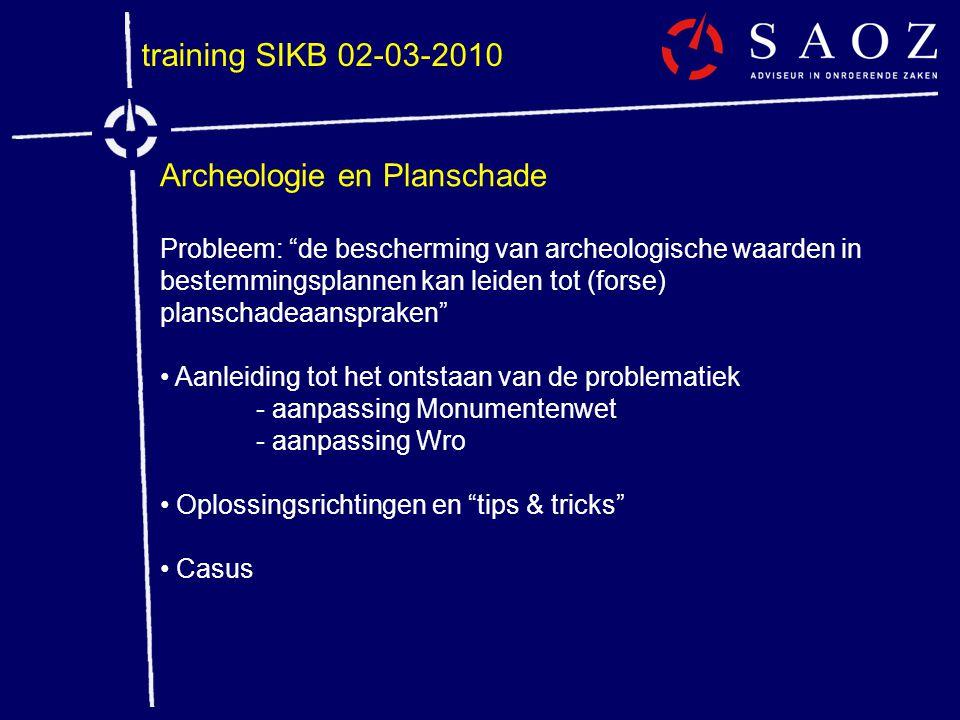 """training SIKB 02-03-2010 Archeologie en Planschade Probleem: """"de bescherming van archeologische waarden in bestemmingsplannen kan leiden tot (forse) p"""