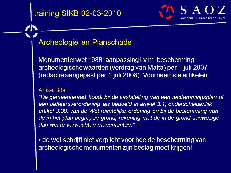 training SIKB 02-03-2010 Archeologie en Planschade Monumentenwet 1988: aanpassing i.v.m. bescherming archeologische waarden (verdrag van Malta) per 1