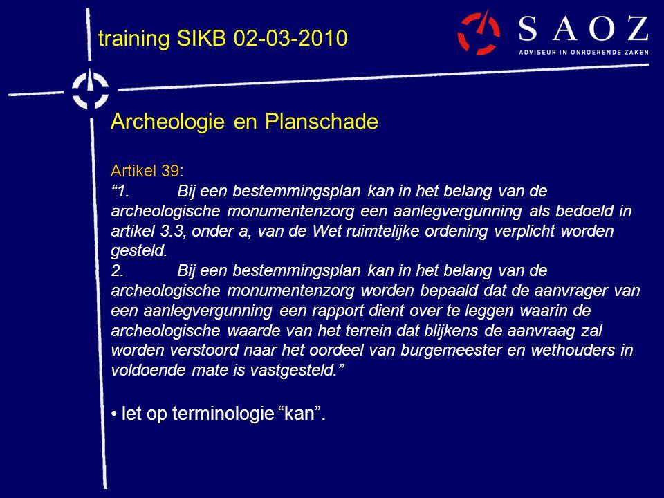 """training SIKB 02-03-2010 Archeologie en Planschade Artikel 39: """"1.Bij een bestemmingsplan kan in het belang van de archeologische monumentenzorg een a"""