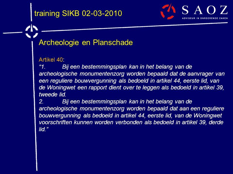 """training SIKB 02-03-2010 Archeologie en Planschade Artikel 40: """"1.Bij een bestemmingsplan kan in het belang van de archeologische monumentenzorg worde"""