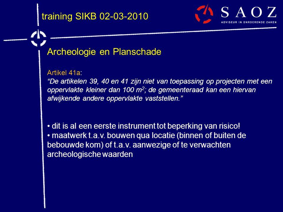 """training SIKB 02-03-2010 Archeologie en Planschade Artikel 41a: """"De artikelen 39, 40 en 41 zijn niet van toepassing op projecten met een oppervlakte k"""